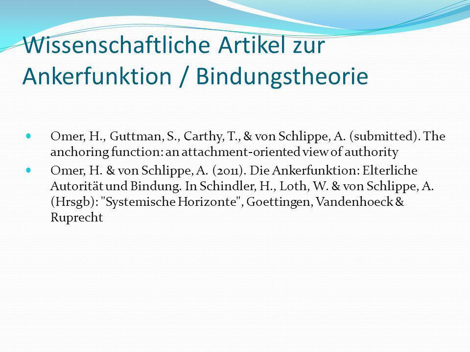 Wissenschaftliche Artikel zur Ankerfunktion / Bindungstheorie Omer, H., Guttman, S., Carthy, T., & von Schlippe, A. (submitted). The anchoring functio