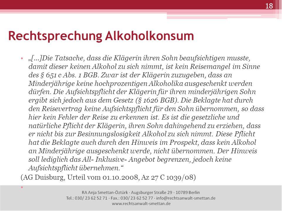 Rechtsprechung Alkoholkonsum 18 […]Die Tatsache, dass die Klägerin ihren Sohn beaufsichtigen musste, damit dieser keinen Alkohol zu sich nimmt, ist ke