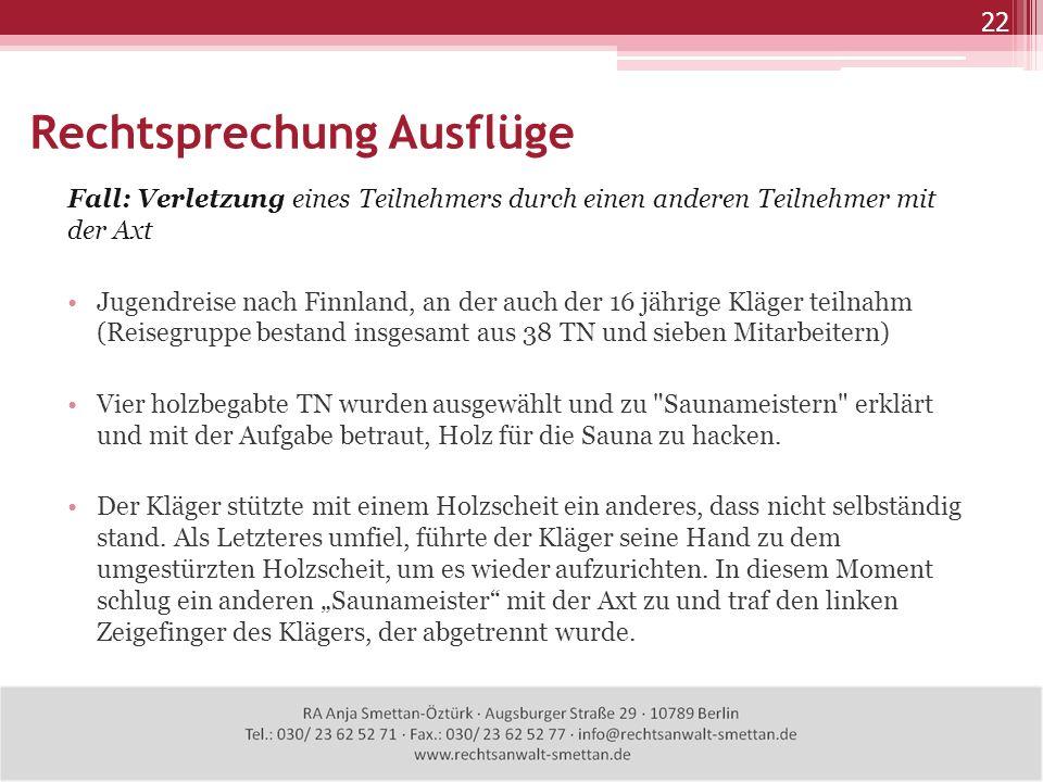 Rechtsprechung Ausflüge 22 Fall: Verletzung eines Teilnehmers durch einen anderen Teilnehmer mit der Axt Jugendreise nach Finnland, an der auch der 16