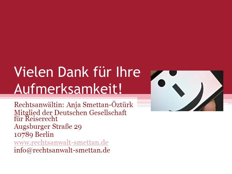 Vielen Dank für Ihre Aufmerksamkeit! Rechtsanwältin: Anja Smettan-Öztürk Mitglied der Deutschen Gesellschaft für Reiserecht Augsburger Straße 29 10789
