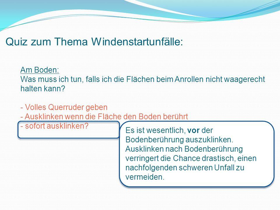 Quiz zum Thema Windenstartunfälle: Am Boden: Was muss ich tun, falls ich die Flächen beim Anrollen nicht waagerecht halten kann.