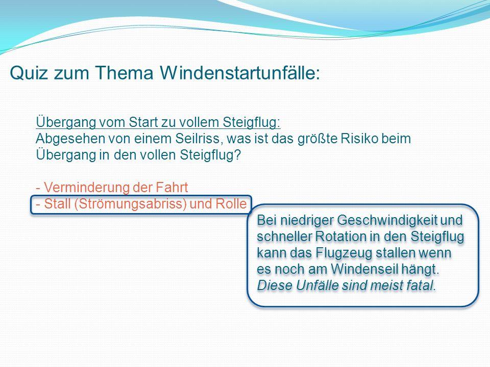 Quiz zum Thema Windenstartunfälle: Übergang vom Start zu vollem Steigflug: Abgesehen von einem Seilriss, was ist das größte Risiko beim Übergang in den vollen Steigflug.