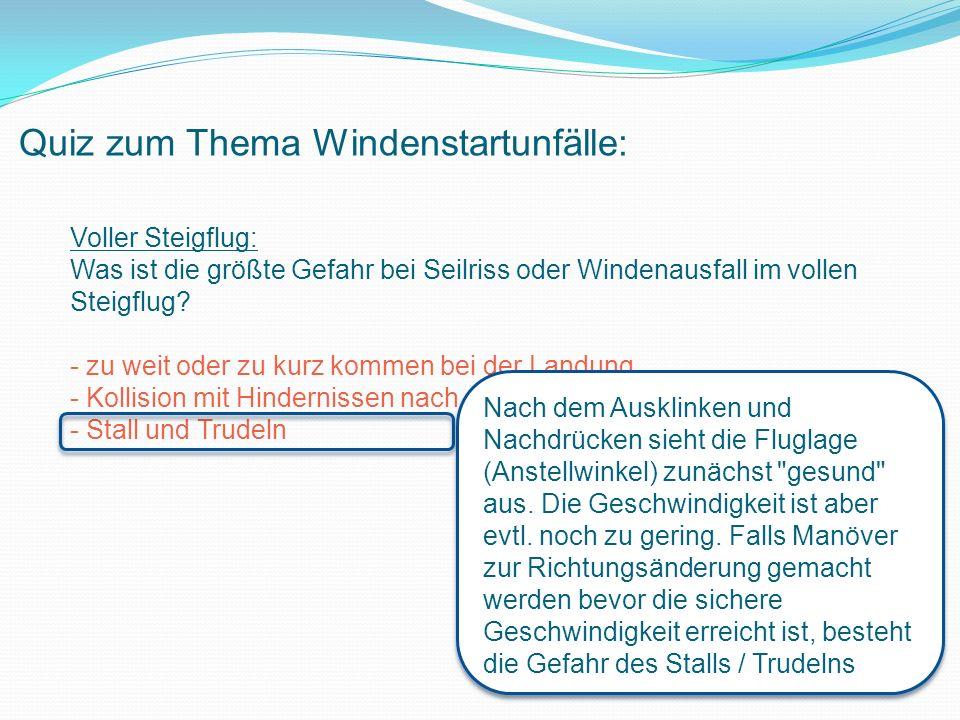 Quiz zum Thema Windenstartunfälle: Voller Steigflug: Was ist die größte Gefahr bei Seilriss oder Windenausfall im vollen Steigflug.