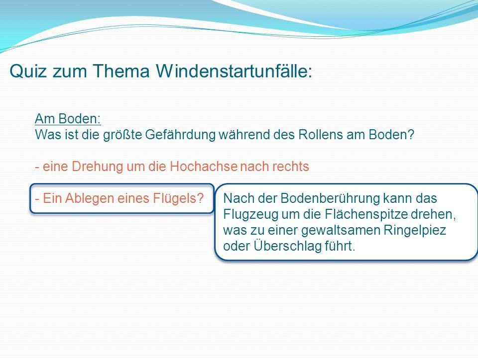 Quiz zum Thema Windenstartunfälle: Am Boden: Was ist die größte Gefährdung während des Rollens am Boden.