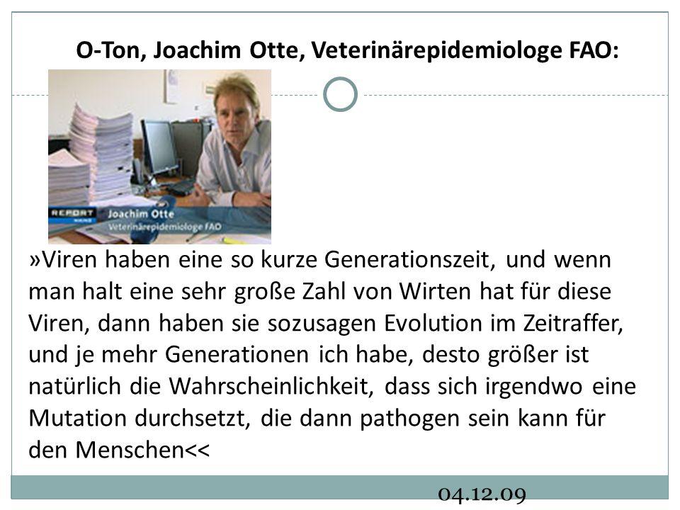 04.12.09 O-Ton, Joachim Otte, Veterinärepidemiologe FAO: »Viren haben eine so kurze Generationszeit, und wenn man halt eine sehr große Zahl von Wirten