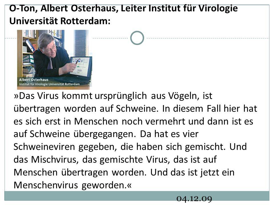 04.12.09 O-Ton, Albert Osterhaus, Leiter Institut für Virologie Universität Rotterdam: »Das Virus kommt ursprünglich aus Vögeln, ist übertragen worden