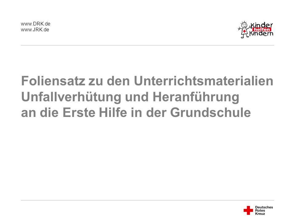 www.DRK.de www.JRK.de Foliensatz zu den Unterrichtsmaterialien Unfallverhütung und Heranführung an die Erste Hilfe in der Grundschule