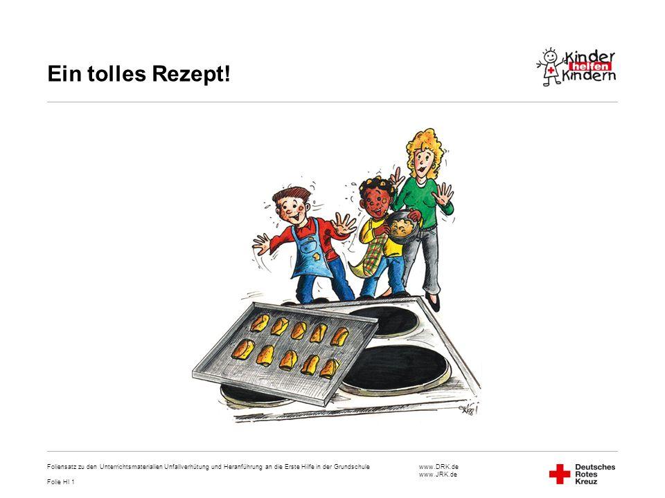 www.DRK.de www.JRK.de Ein tolles Rezept! Foliensatz zu den Unterrichtsmaterialien Unfallverhütung und Heranführung an die Erste Hilfe in der Grundschu