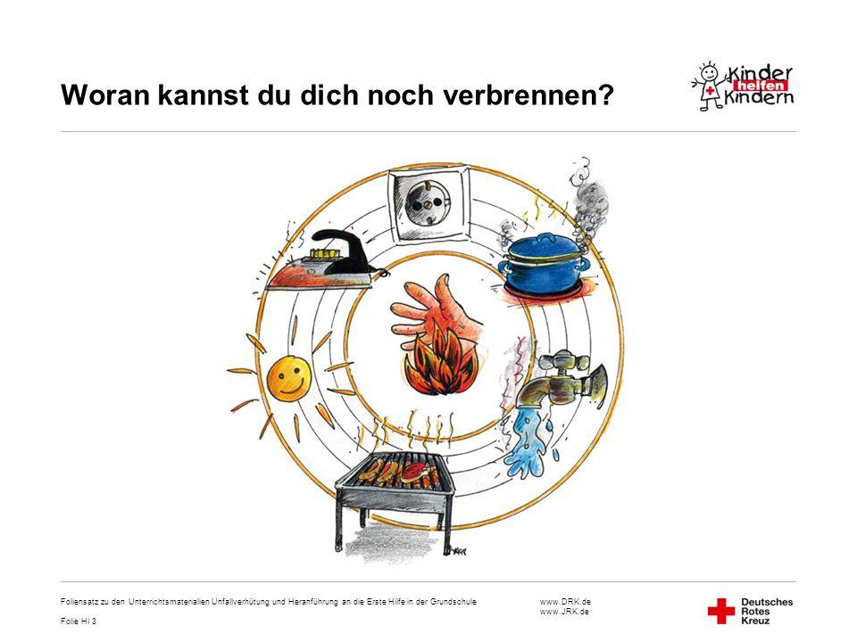 www.DRK.de www.JRK.de Woran kannst du dich noch verbrennen? Foliensatz zu den Unterrichtsmaterialien Unfallverhütung und Heranführung an die Erste Hil