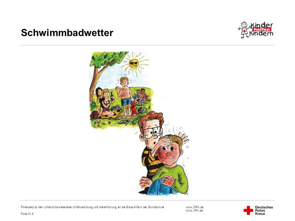www.DRK.de www.JRK.de Schwimmbadwetter Foliensatz zu den Unterrichtsmaterialien Unfallverhütung und Heranführung an die Erste Hilfe in der Grundschule