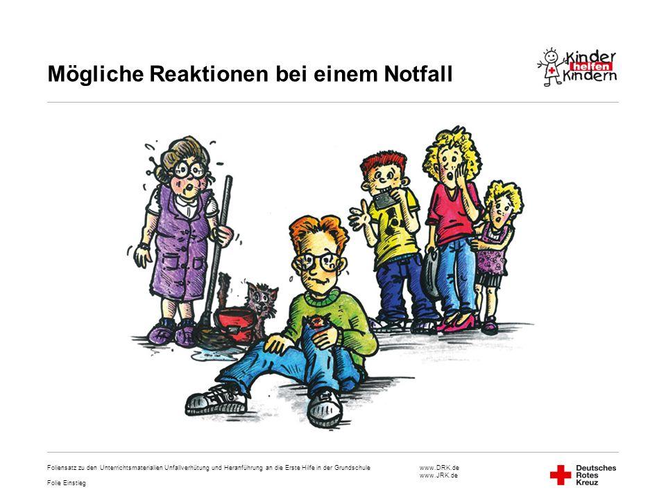 www.DRK.de www.JRK.de Foliensatz zu den Unterrichtsmaterialien Unfallverhütung und Heranführung an die Erste Hilfe in der Grundschule Mögliche Reaktio