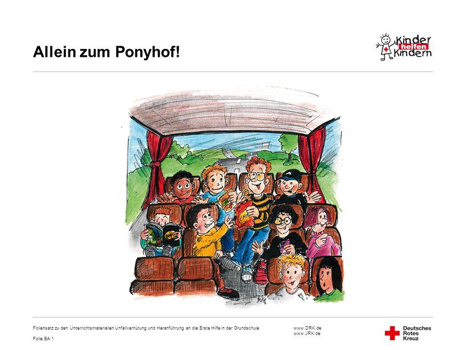www.DRK.de www.JRK.de Allein zum Ponyhof! Foliensatz zu den Unterrichtsmaterialien Unfallverhütung und Heranführung an die Erste Hilfe in der Grundsch