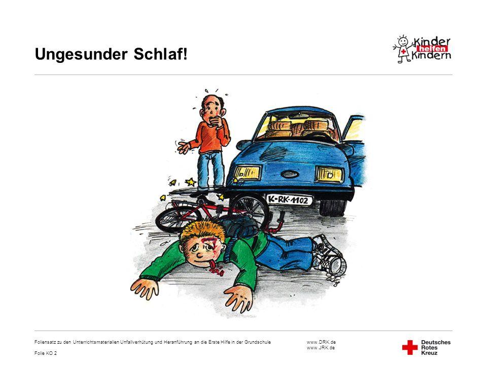 www.DRK.de www.JRK.de Ungesunder Schlaf! Foliensatz zu den Unterrichtsmaterialien Unfallverhütung und Heranführung an die Erste Hilfe in der Grundschu