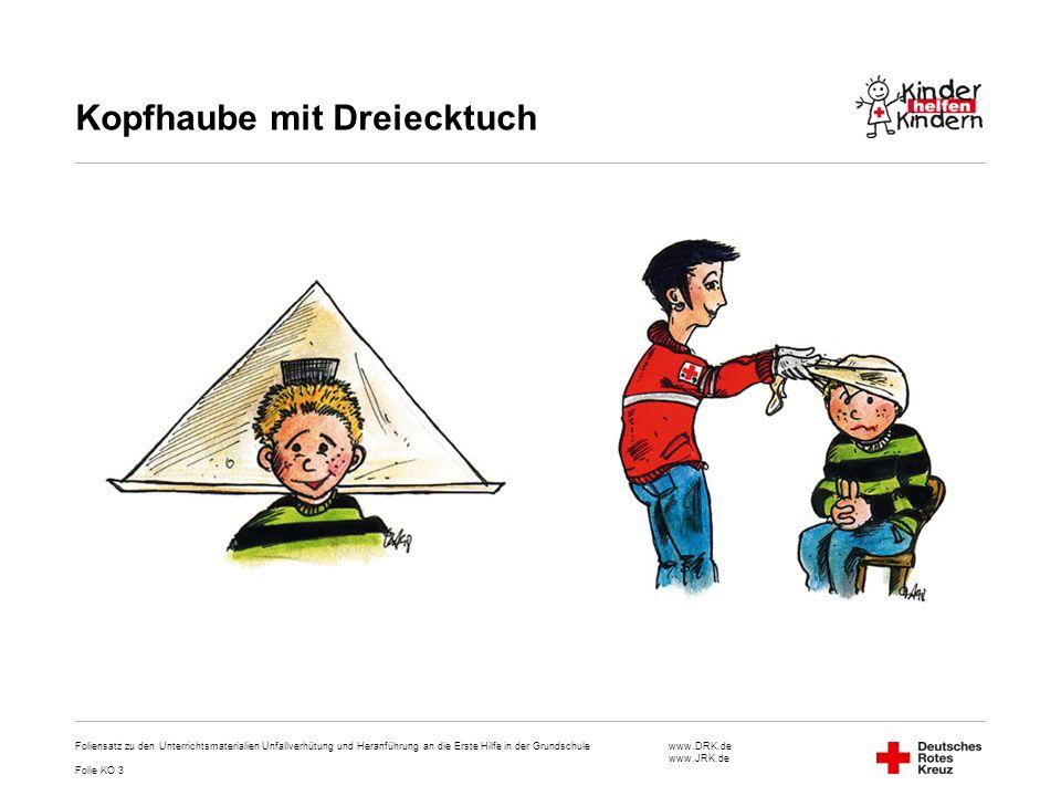 www.DRK.de www.JRK.de Kopfhaube mit Dreiecktuch Foliensatz zu den Unterrichtsmaterialien Unfallverhütung und Heranführung an die Erste Hilfe in der Gr
