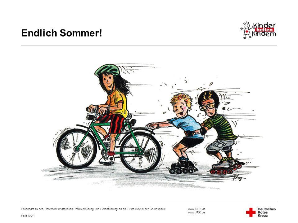 www.DRK.de www.JRK.de Endlich Sommer! Foliensatz zu den Unterrichtsmaterialien Unfallverhütung und Heranführung an die Erste Hilfe in der Grundschule