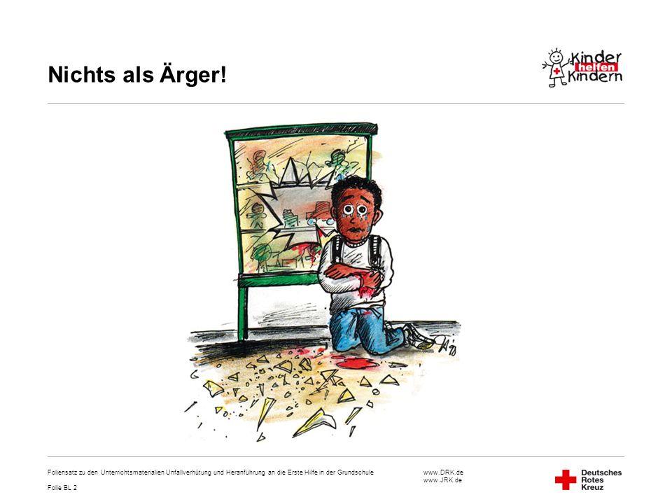 www.DRK.de www.JRK.de Nichts als Ärger! Foliensatz zu den Unterrichtsmaterialien Unfallverhütung und Heranführung an die Erste Hilfe in der Grundschul