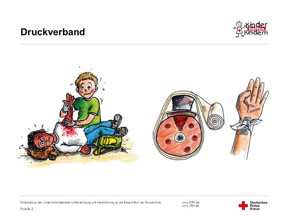 www.DRK.de www.JRK.de Druckverband Foliensatz zu den Unterrichtsmaterialien Unfallverhütung und Heranführung an die Erste Hilfe in der Grundschule Fol