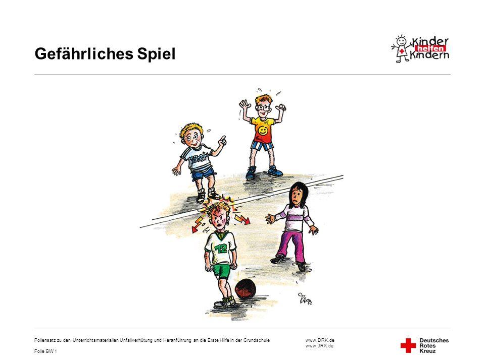 www.DRK.de www.JRK.de Gefährliches Spiel Foliensatz zu den Unterrichtsmaterialien Unfallverhütung und Heranführung an die Erste Hilfe in der Grundschu