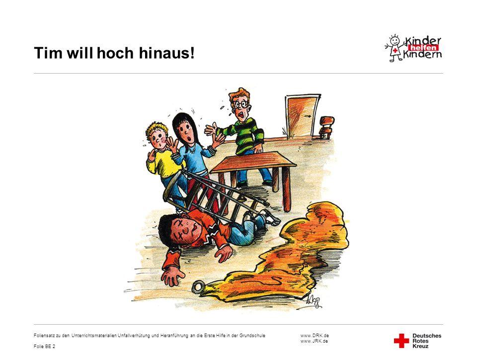www.DRK.de www.JRK.de Tim will hoch hinaus! Foliensatz zu den Unterrichtsmaterialien Unfallverhütung und Heranführung an die Erste Hilfe in der Grunds