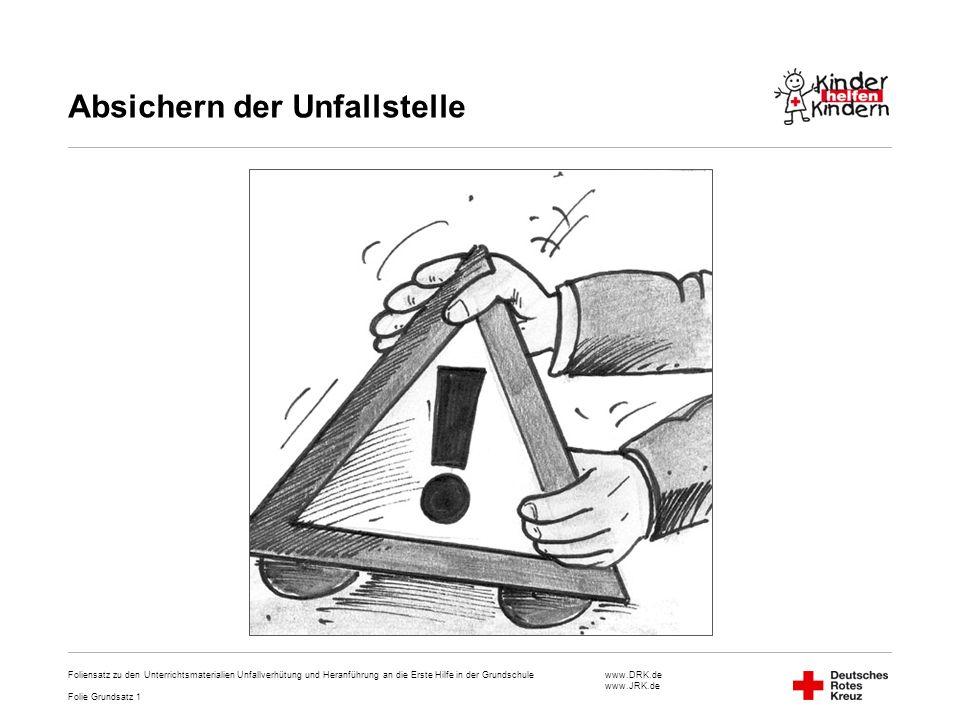 www.DRK.de www.JRK.de Absichern der Unfallstelle Foliensatz zu den Unterrichtsmaterialien Unfallverhütung und Heranführung an die Erste Hilfe in der G