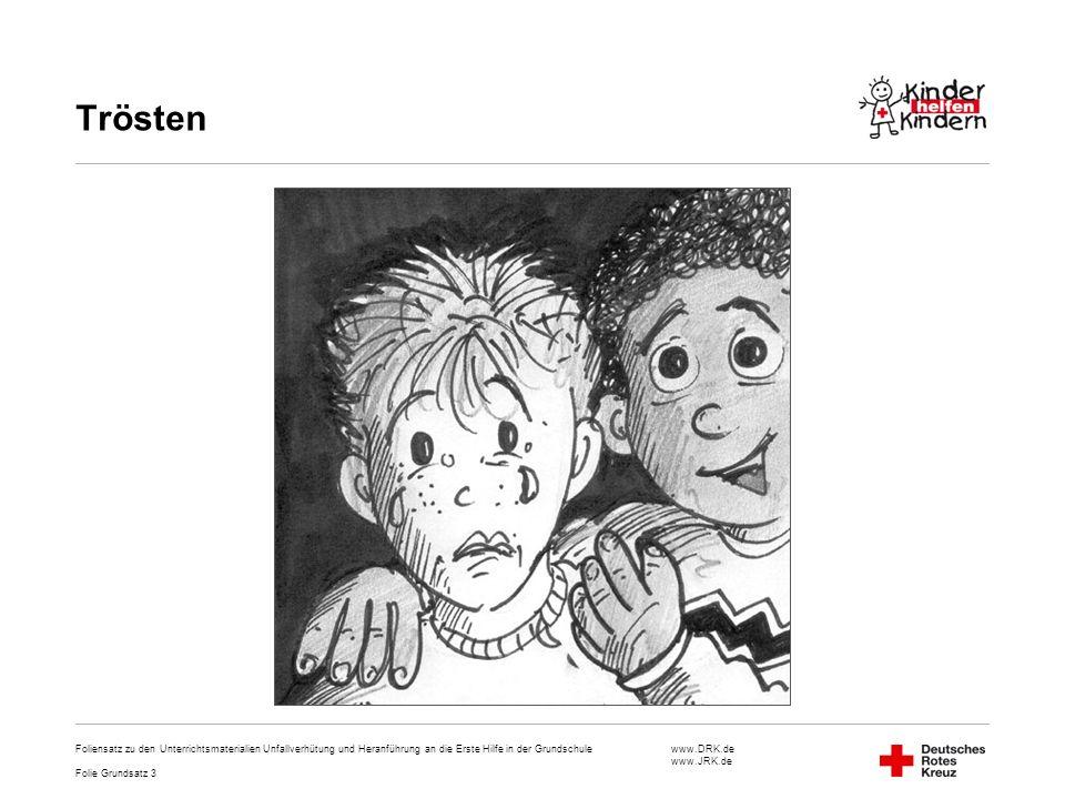 www.DRK.de www.JRK.de Trösten Foliensatz zu den Unterrichtsmaterialien Unfallverhütung und Heranführung an die Erste Hilfe in der Grundschule Folie Gr