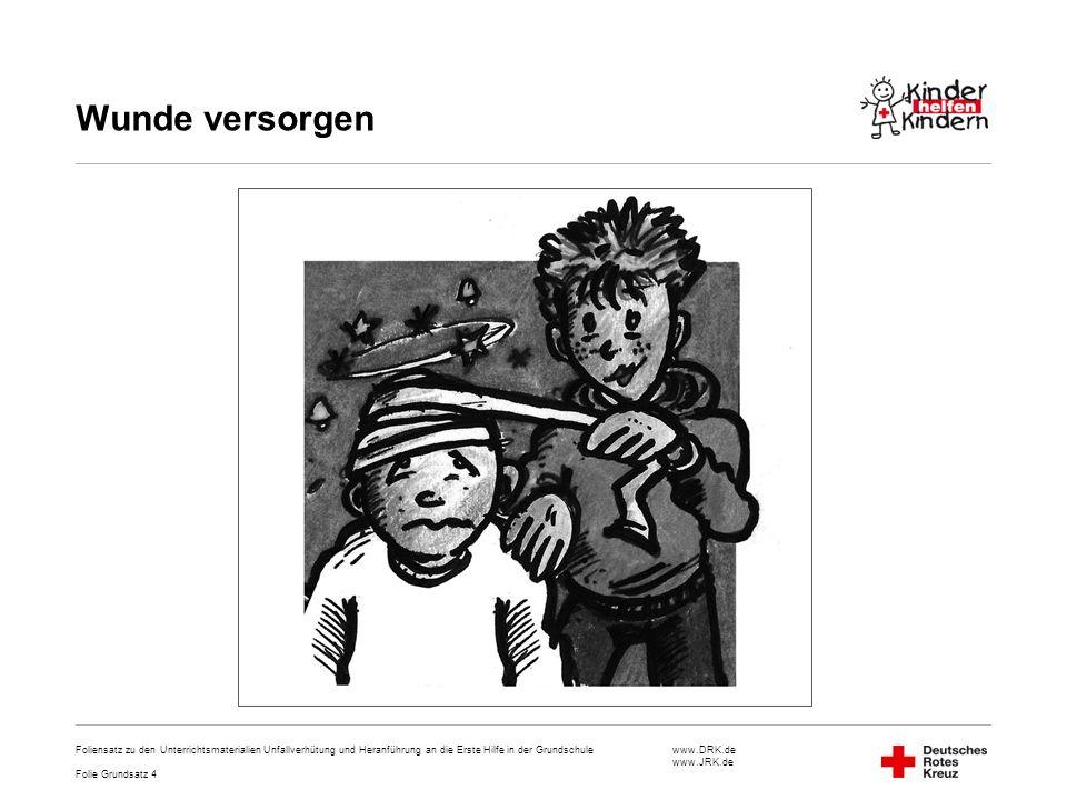 www.DRK.de www.JRK.de Wunde versorgen Foliensatz zu den Unterrichtsmaterialien Unfallverhütung und Heranführung an die Erste Hilfe in der Grundschule