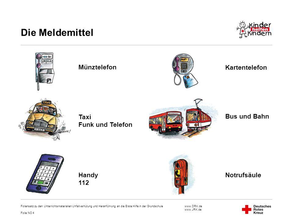 www.DRK.de www.JRK.de Die Meldemittel Foliensatz zu den Unterrichtsmaterialien Unfallverhütung und Heranführung an die Erste Hilfe in der Grundschule