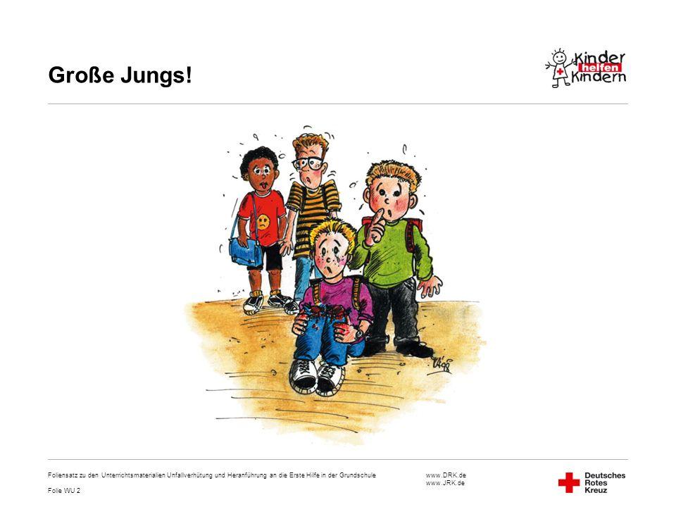 www.DRK.de www.JRK.de Große Jungs! Foliensatz zu den Unterrichtsmaterialien Unfallverhütung und Heranführung an die Erste Hilfe in der Grundschule Fol