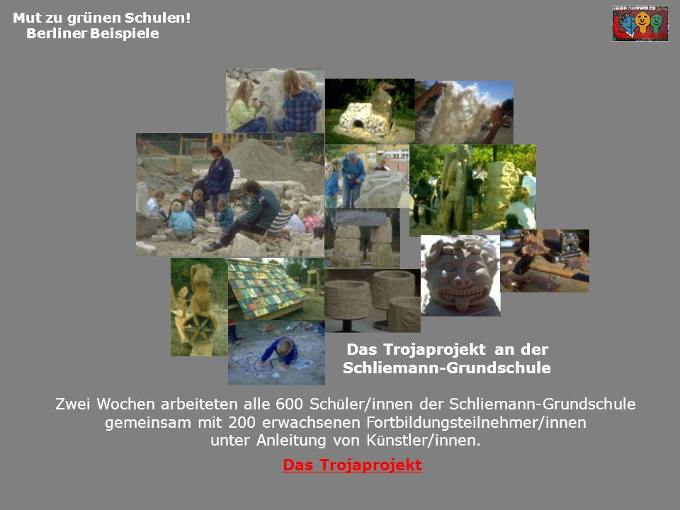 Das Trojaprojekt an der Schliemann-Grundschule Mut zu grünen Schulen! Berliner Beispiele Zwei Wochen arbeiteten alle 600 Sch ü ler/innen der Schlieman