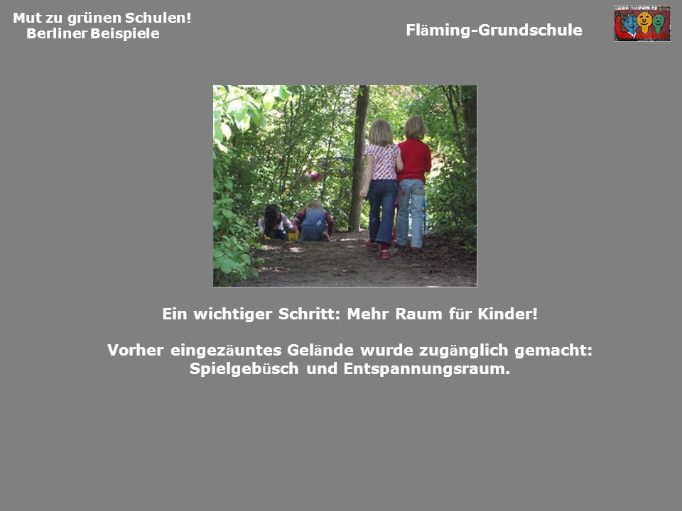 Mut zu grünen Schulen! Berliner Beispiele Fl ä ming-Grundschule Ein wichtiger Schritt: Mehr Raum f ü r Kinder! Vorher eingez ä untes Gel ä nde wurde z