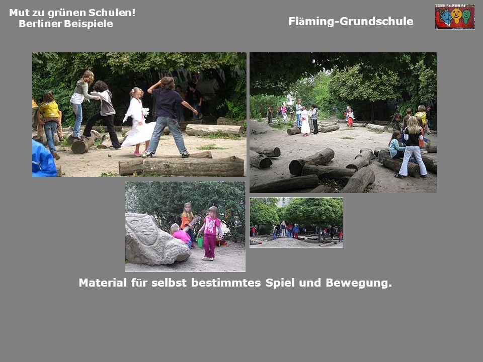 Mut zu grünen Schulen! Berliner Beispiele Fl ä ming-Grundschule Material f ü r selbst bestimmtes Spiel und Bewegung.