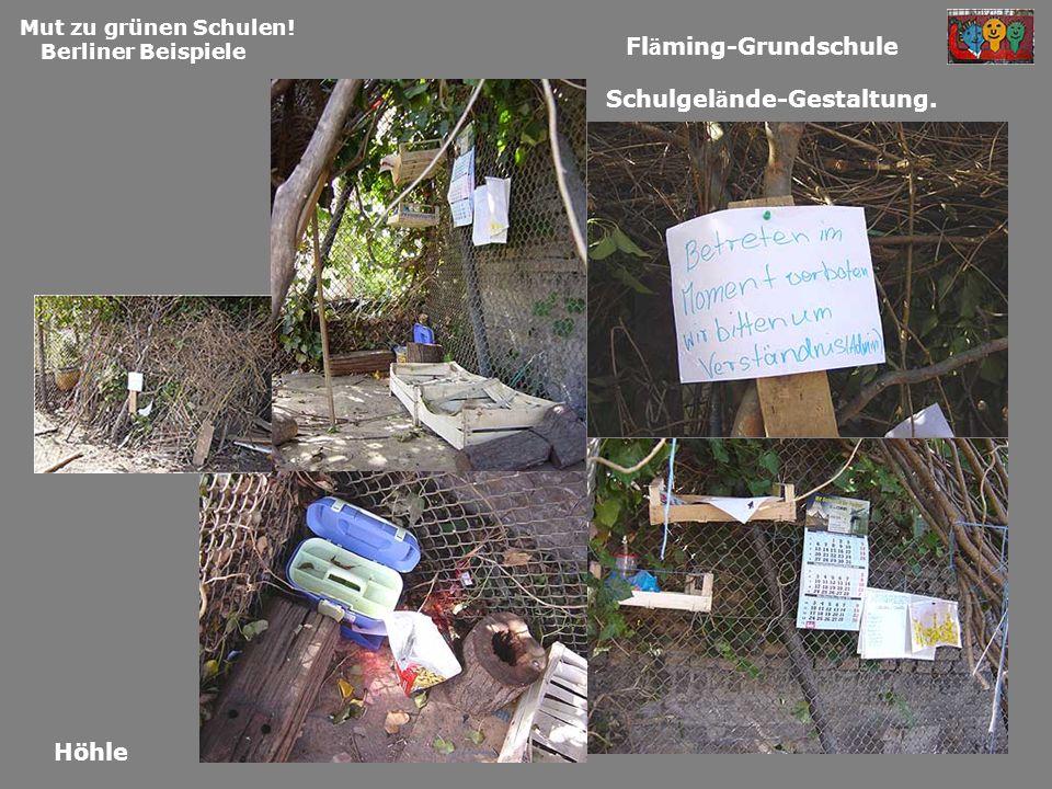 Mut zu grünen Schulen! Berliner Beispiele Fl ä ming-Grundschule Schulgel ä nde-Gestaltung. Höhle