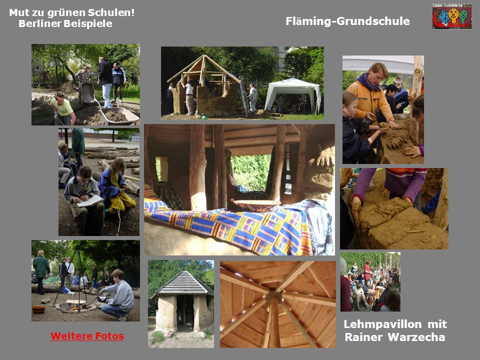 Mut zu grünen Schulen! Berliner Beispiele Fl ä ming-Grundschule Lehmpavillon mit Rainer Warzecha Weitere Fotos