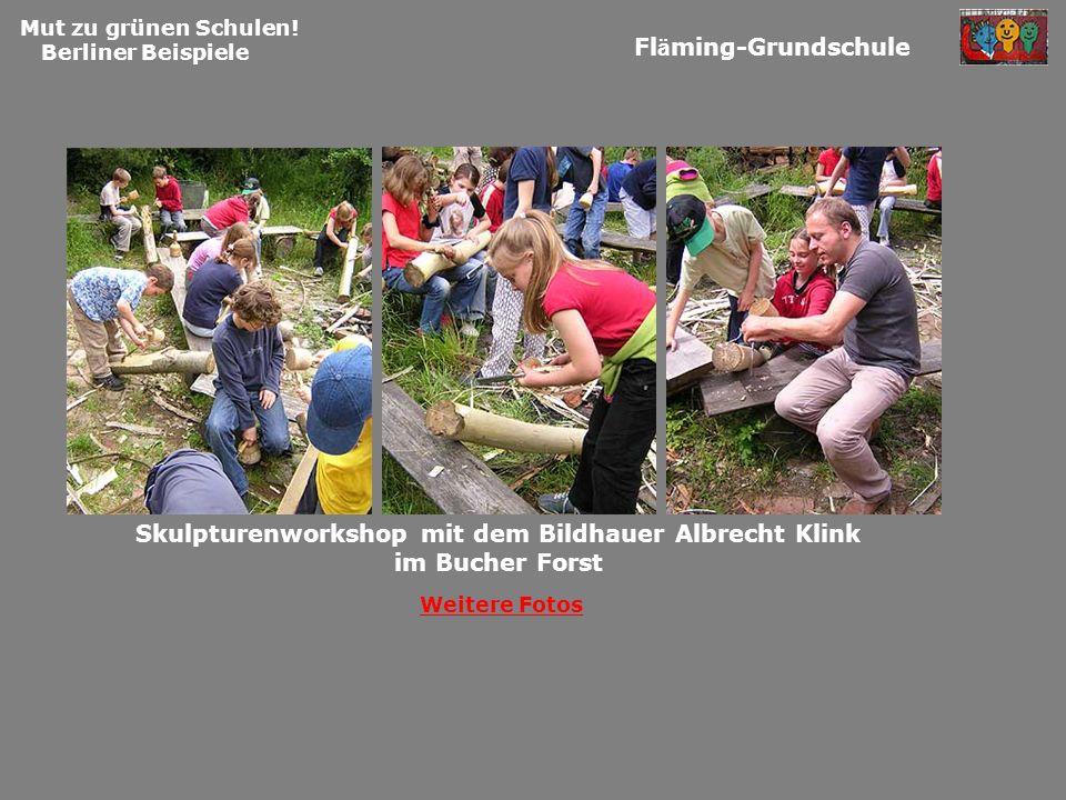 Mut zu grünen Schulen! Berliner Beispiele Fl ä ming-Grundschule Weitere Fotos Skulpturenworkshop mit dem Bildhauer Albrecht Klink im Bucher Forst