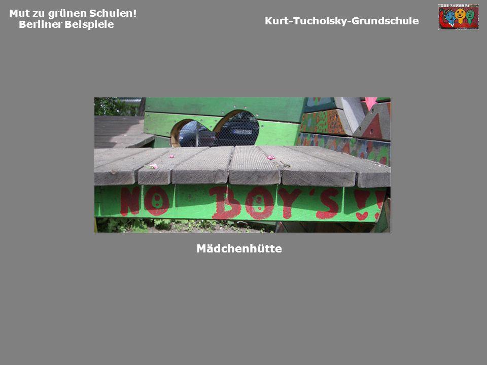 Kurt-Tucholsky-Grundschule Mut zu grünen Schulen! Berliner Beispiele Mädchenhütte