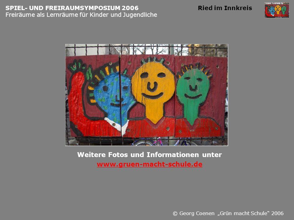 SPIEL- UND FREIRAUMSYMPOSIUM 2006 Ried im Innkreis Freiräume als Lernräume für Kinder und Jugendliche Weitere Fotos und Informationen unter www.gruen-