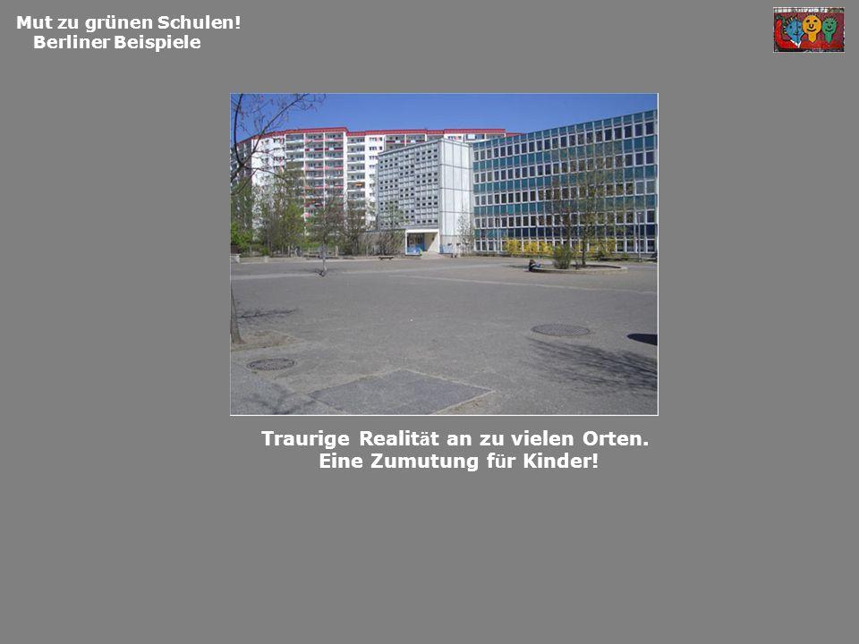 Mut zu grünen Schulen! Berliner Beispiele Traurige Realit ä t an zu vielen Orten. Eine Zumutung f ü r Kinder!