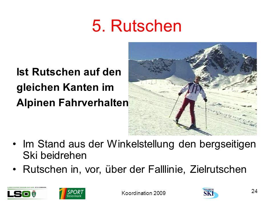 Koordination 2009 24 5. Rutschen Ist Rutschen auf den gleichen Kanten im Alpinen Fahrverhalten Im Stand aus der Winkelstellung den bergseitigen Ski be