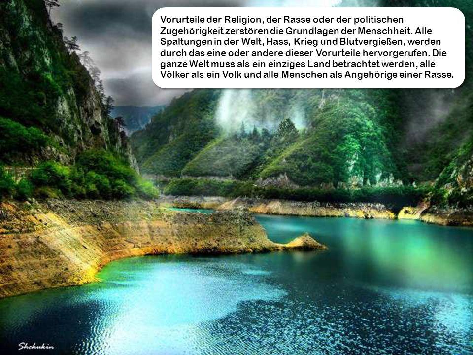 Vorurteile der Religion, der Rasse oder der politischen Zugehörigkeit zerstören die Grundlagen der Menschheit.