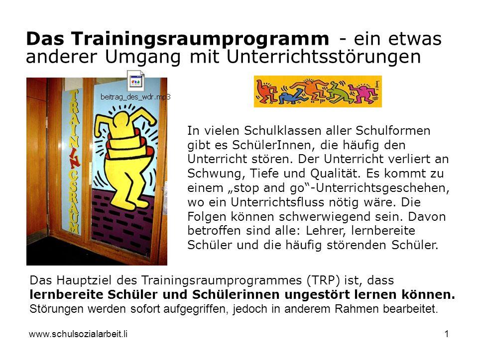 www.schulsozialarbeit.li1 Das Trainingsraumprogramm - ein etwas anderer Umgang mit Unterrichtsstörungen In vielen Schulklassen aller Schulformen gibt