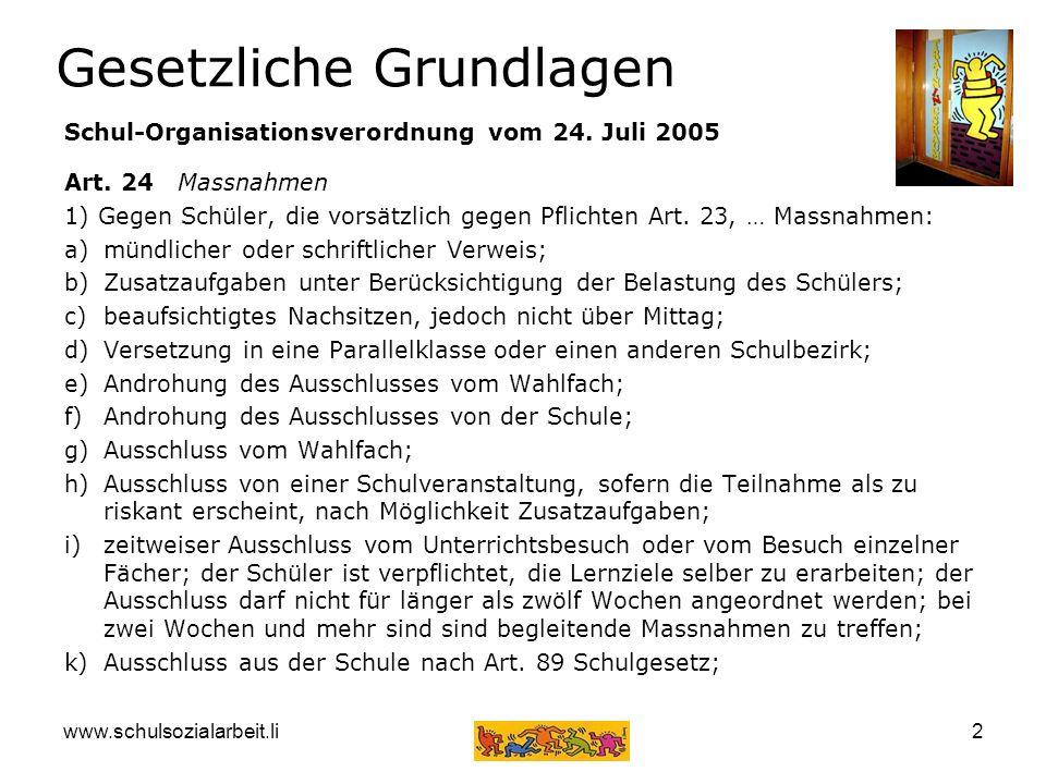 www.schulsozialarbeit.li2 Gesetzliche Grundlagen Schul-Organisationsverordnung vom 24. Juli 2005 Art. 24 Massnahmen 1) Gegen Schüler, die vorsätzlich