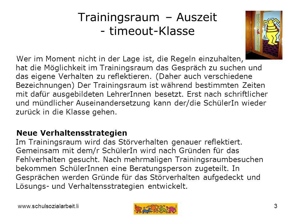 www.schulsozialarbeit.li3 Trainingsraum – Auszeit - timeout-Klasse Wer im Moment nicht in der Lage ist, die Regeln einzuhalten, hat die Möglichkeit im