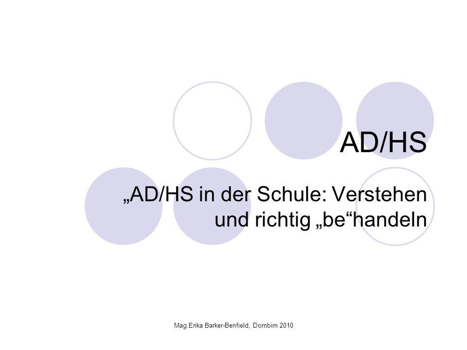 Mag.Erika Barker-Benfield, Dornbirn 2010 AD/HS AD/HS in der Schule: Verstehen und richtig behandeln