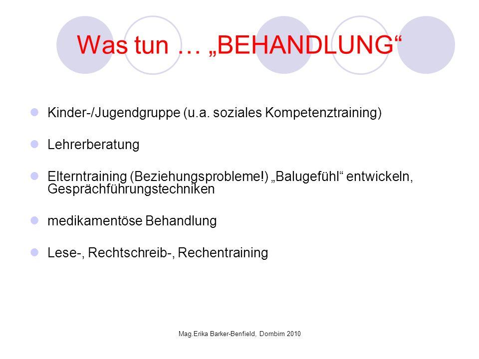 Mag.Erika Barker-Benfield, Dornbirn 2010 Was tun … BEHANDLUNG Kinder-/Jugendgruppe (u.a.