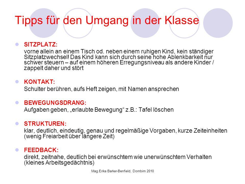Mag.Erika Barker-Benfield, Dornbirn 2010 Tipps für den Umgang in der Klasse SITZPLATZ: vorne allein an einem Tisch od.
