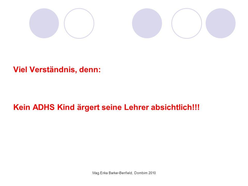 Mag.Erika Barker-Benfield, Dornbirn 2010 Viel Verständnis, denn: Kein ADHS Kind ärgert seine Lehrer absichtlich!!!