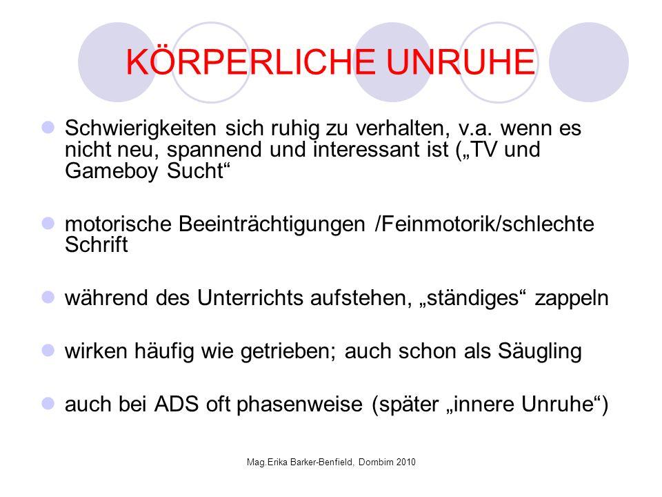 Mag.Erika Barker-Benfield, Dornbirn 2010 KÖRPERLICHE UNRUHE Schwierigkeiten sich ruhig zu verhalten, v.a.