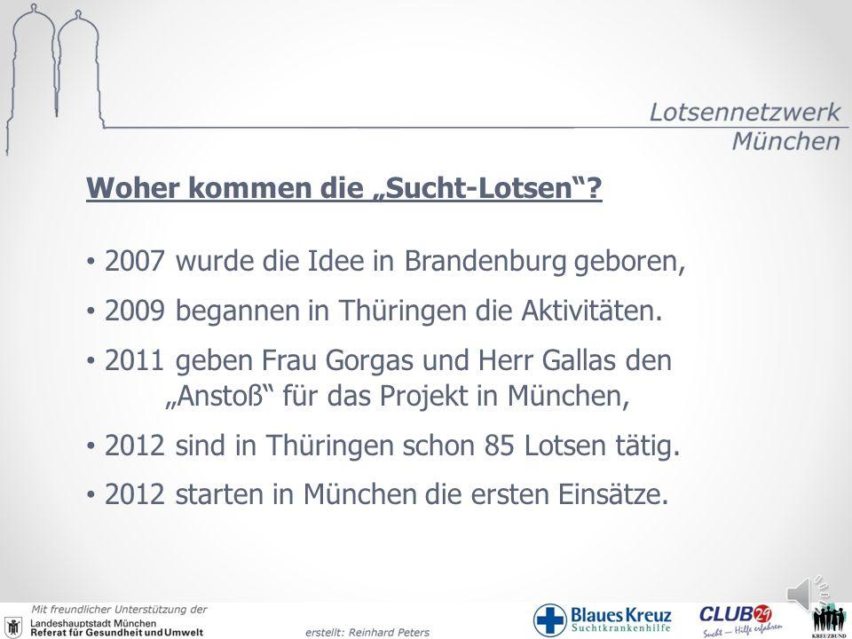 Woher kommen die Sucht-Lotsen? 2007 wurde die Idee in Brandenburg geboren, 2009 begannen in Thüringen die Aktivitäten. 2011 geben Frau Gorgas und Herr