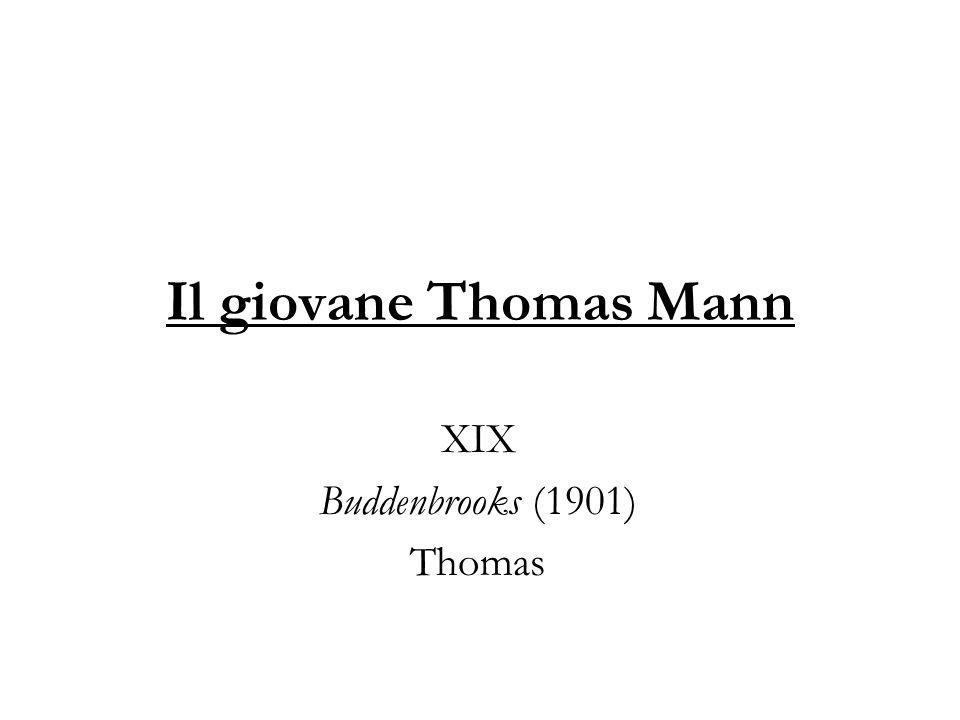 Il giovane Thomas Mann XIX Buddenbrooks (1901) Thomas
