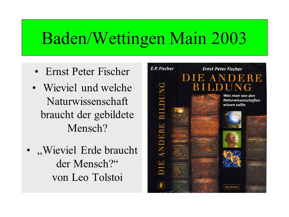 Baden/Wettingen Main 2003 Ernst Peter Fischer Wieviel und welche Naturwissenschaft braucht der gebildete Mensch? Wieviel Erde braucht der Mensch? von
